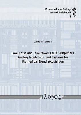 Low-Noise and Low-Power Cmos Amplifiers, Analog Front-Ends, and Systems for Biomedical Signal Acquisition - Wissenschaftliche Beitr Ge Zur Medizinelektronik 2 (Paperback)