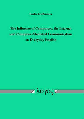 The Influence of Computers, the Internet and Computer-Mediated Communication on Everyday English (Paperback)