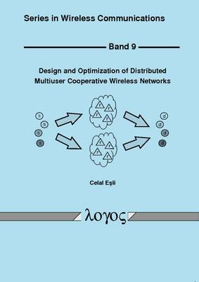 Design and Optimization of Distributed Multiuser Cooperative Wireless Networks - Series in Wireless Communications 9 (Paperback)