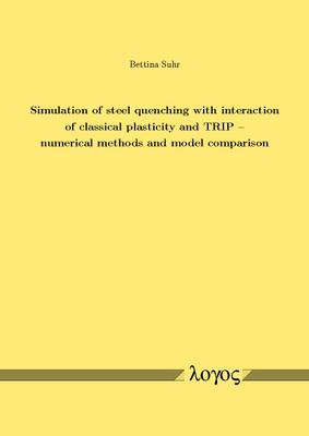 Simulation of Steel Quenching with Interaction of Classical Plasticity and Trip -- Numerical Methods and Model Comparison (Paperback)