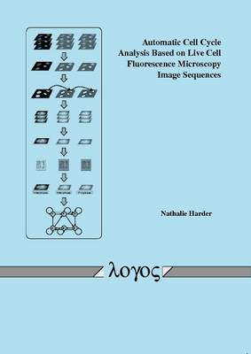 Automatic Cell Cycle Analysis Based on Live Cell Fluorescence Microscopy Image Sequences (Paperback)