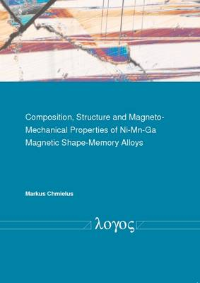 Composition, Structure and Magneto-Mechanical Properties of Ni-Mn-Ga Magnetic Shape-Memory Alloys (Paperback)
