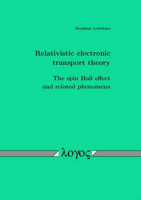 Relativistic Electronic Transport Theory: The Spin Hall Effect and Related Phenomena (Paperback)