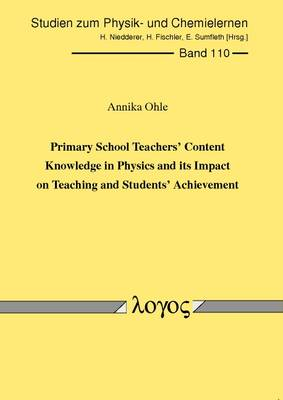 Primary School Teachers' Content Knowledge in Physics and its Impact on Teaching and Students' Achievement - Studien Zum Physik- Und Chemielernen 110 (Paperback)