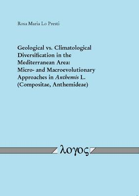 Geological vs. Climatological Diversification in the Mediterranean Area: Micro- and Macroevolutionary Approaches in Anthemis L. (Compositae, Anthemideae) (Paperback)