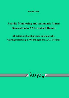 Activity Monitoring and Automatic Alarm Generation in Aal-Enabled Homes: Aktivit�Tsbeobachtung Und Automatische Alarmgenerierung in Wohnungen MIT Aal-Technik (Paperback)
