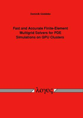 Fast and Accurate Finite-Element Multigrid Solvers for Pde Simulations on Gpu Clusters (Paperback)