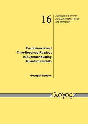 Decoherence and Time-Resolved Readout in Superconducting Quantum Circuits (Dekoh�Renz Und Zeitaufgel�Sste Quantenmessung in Supraleitenden Schaltkreisen) - Augsburger Schriften Zur Mathematik, Physik Und Informatik 16 (Paperback)