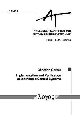 Implementation and Verification of Distributed Control Systems - Hallenser Schriften Zur Automatisierungstechnik 7 (Paperback)