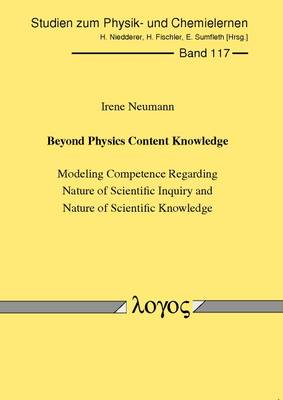 Beyond Physics Content Knowledge: Modeling Competence Regarding Nature of Scientific Inquiry and Nature of Scientific Knowledge - Studien Zum Physik- Und Chemielernen 117 (Paperback)