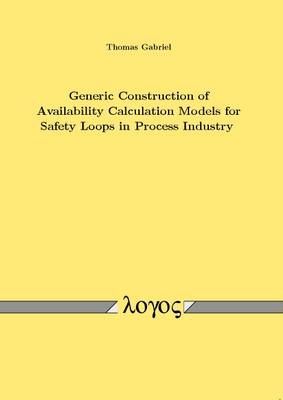 Generic Construction of Availability Calculation Models for Safety Loops in Process Industry (Paperback)
