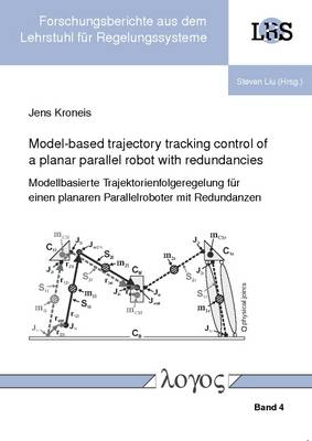 Model-Based Trajectory Tracking Control of a Planar Parallel Robot with Redundancies - Forschungsberichte Aus Dem Lehrstuhl f�r Regelungssysteme 4 (Paperback)