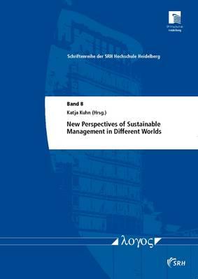 New Perspectives of Sustainable Management in Different Worlds - Schriftenreihe Der Srh Hochschule Heidelberg 8 (Paperback)