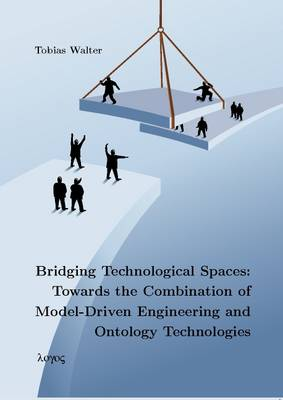 Bridging Technological Spaces: Towards the Combination of Model-Driven Engineering and Ontology Technologies (Paperback)