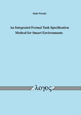 An Integrated Formal Task Specification Method for Smart Environments (Paperback)