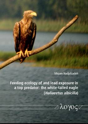 Feeding Ecology of and Lead Exposure in a Top Predator: the White-Tailed Eagle (Haliaeetus Albicilla) (Paperback)