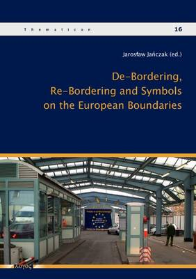 De-Bordering, Re-Bordering and Symbols on the European Boundries - Thematicon 16 (Paperback)