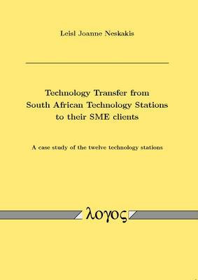Technology Transfer from South African Technology Stations to Their Sme Clients: a Case Study of the Twelve Technology Stations (Paperback)