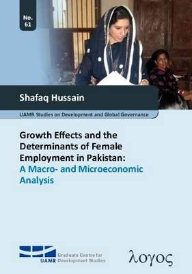 Growth Effects and the Determinants of Female Employment in Pakistan: a Macro- and Microeconomic Analysis - Bochum Studies in International Development 61 (Paperback)