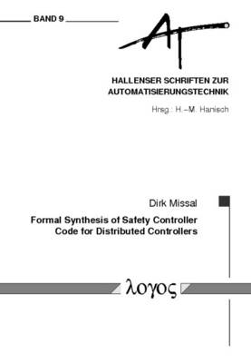 Formal Synthesis of Safety Controller Code for Distributed Controllers - Hallenser Schriften Zur Automatisierungstechnik 9 (Paperback)