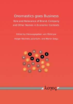 Onomastics Goes Business: Role and Relevance of Brand, Company and Other Names in Economic Contexts (Paperback)