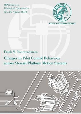Changes in Pilot Control Behaviour Across Stewart Platform Motion Systems - Mpi Series in Biological Cybernetics 33 (Paperback)