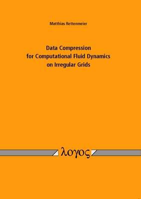 Data Compression for Computational Fluid Dynamics on Irregular Grids (Paperback)