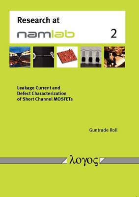 Leakage Current and Defect Characterization of Short Channel Mosfets - Research at Namlab 2 (Paperback)