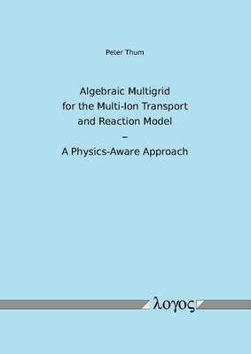 Algebraic Multigrid for the Multi-Ion Transport and Reaction Model - a Physics-Aware Approach (Paperback)