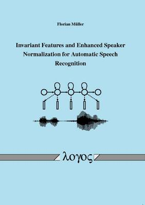 Invariant Features and Enhanced Speaker Normalization for Automatic Speech Recognition (Paperback)