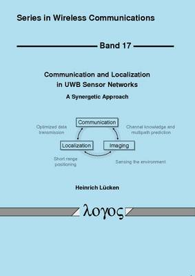 Communication and Localization in UWB Sensor Networks: A Synergetic Approach - Series in Wireless Communications 17 (Paperback)