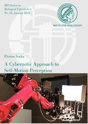 A Cybernetic Approach to Self-Motion Perception - Mpi Series in Biological Cybernetics 34 (Paperback)
