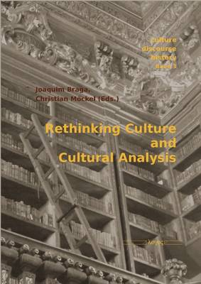 Rethinking Culture and Cultural Analysis - Culture - Discourse - History 3 (Paperback)