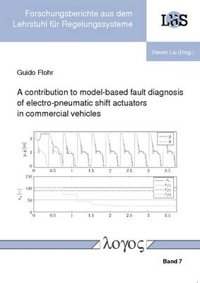 A Contribution to Model-Based Fault Diagnosis of Electro-Pneumatic Shift Actuators in Commercial Vehicles - Forschungsberichte Aus Dem Lehrstuhl f�r Regelungssysteme 7 (Paperback)