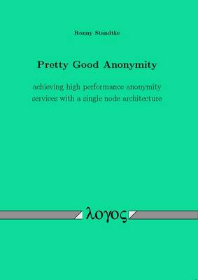 Pretty Good Anonymity: Achieving High Performance Anonymity Services with a Single Node Architecture (Paperback)