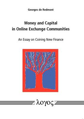 Money and Capital in Online Exchange Communities. an Essay on Coining New Finance (Paperback)