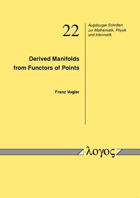 Derived Manifolds from Functors of Points - Augsburger Schriften Zur Mathematik, Physik Und Informatik 22 (Paperback)