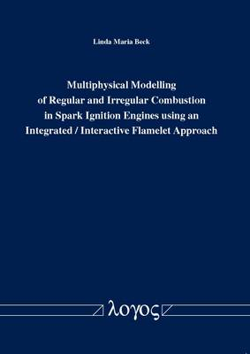 Multiphysical Modelling of Regular and Irregular Combustion in Spark Ignition Engines Using an Integrated / Interactive Flamelet Approach (Paperback)