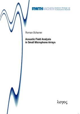 Acoustic Field Analysis in Small Microphone Arrays - Aachener Beitr�Ge Zur Technischen Akustik 14 (Paperback)