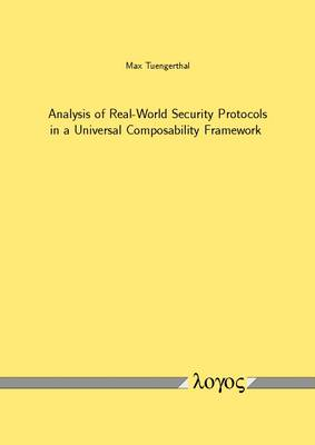 Analysis of Real-World Security Protocols in a Universal Composability Framework (Paperback)