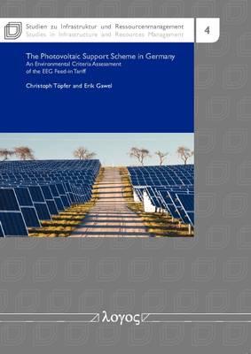 The Photovoltaic Support Scheme in Germany: An Environmental Criteria Assessment of the EEG Feed-in Tariffs - Studien Zu Infrastruktur Und Ressourcenmanagement 4 (Paperback)