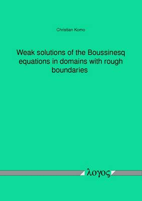 Weak Solutions of the Boussinesq Equations in Domains with Rough Boundaries (Paperback)
