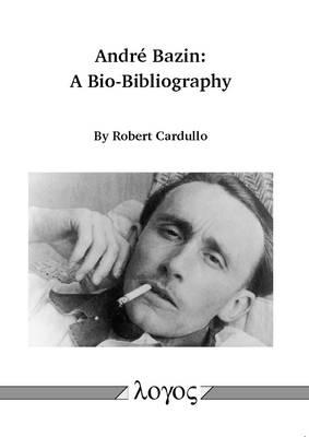 Andr� Bazin: a Bio-Bibliography (Paperback)