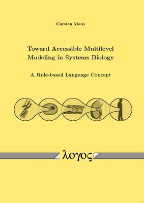Toward Accessible Multilevel Modeling in Systems Biology: A Rule-Based Language Concept (Paperback)