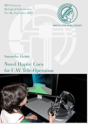 Novel Haptic Cues for Uav Tele-Operation - Mpi Series in Biological Cybernetics 36 (Paperback)