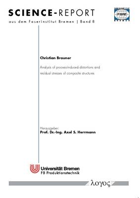 Analysis of Process-Induced Distortions and Residual Stresses of Composite Structures - Science-Report Aus Dem Faserinstitut Bremen 8 (Paperback)