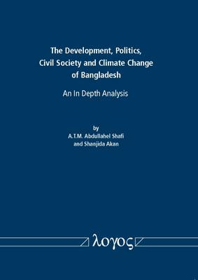 The Development, Politics, Civil Society and Climate Change of Bangladesh: an in Depth Analysis (Paperback)