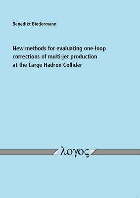 New Methods for Evaluating One-Loop Corrections of Multi-Jet Production at the Large Hadron Collider (Paperback)