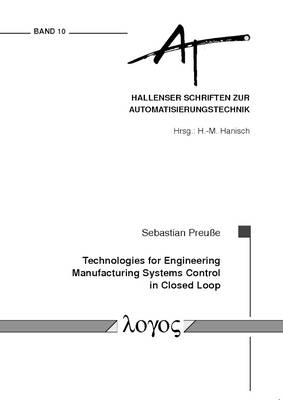 Technologies for Engineering Manufacturing Systems Control in Closed Loop - Hallenser Schriften Zur Automatisierungstechnik 10 (Paperback)