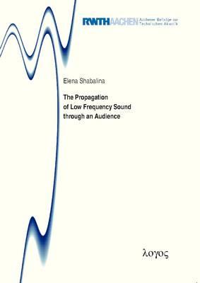 The Propagation of Low Frequency Sound Through an Audience - Aachener Beitr�Ge Zur Technischen Akustik 17 (Paperback)